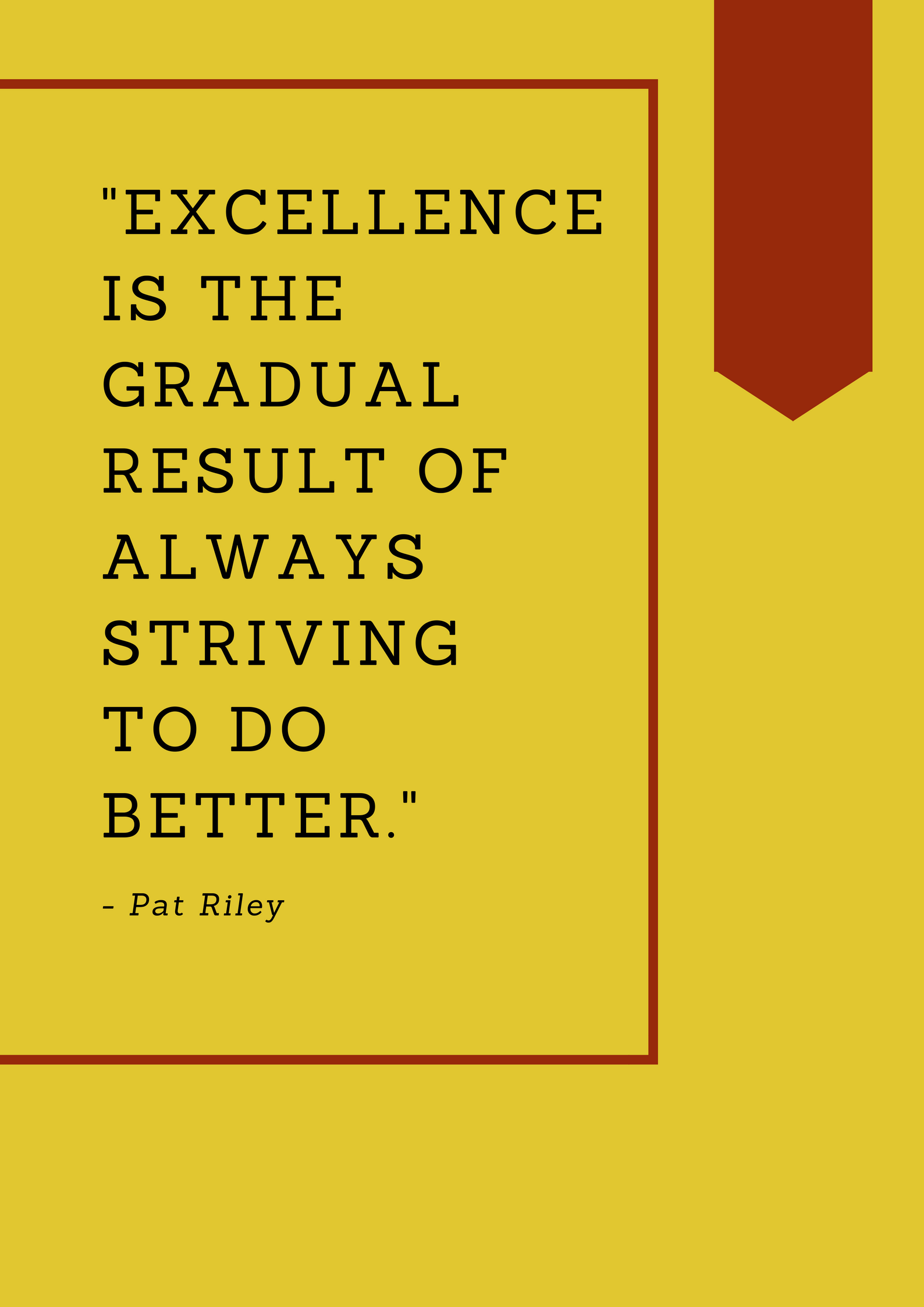 "Quote stating: Excellence is the gradual result of always striving to do better"" by Pat Riley.  Black text with yellow background."